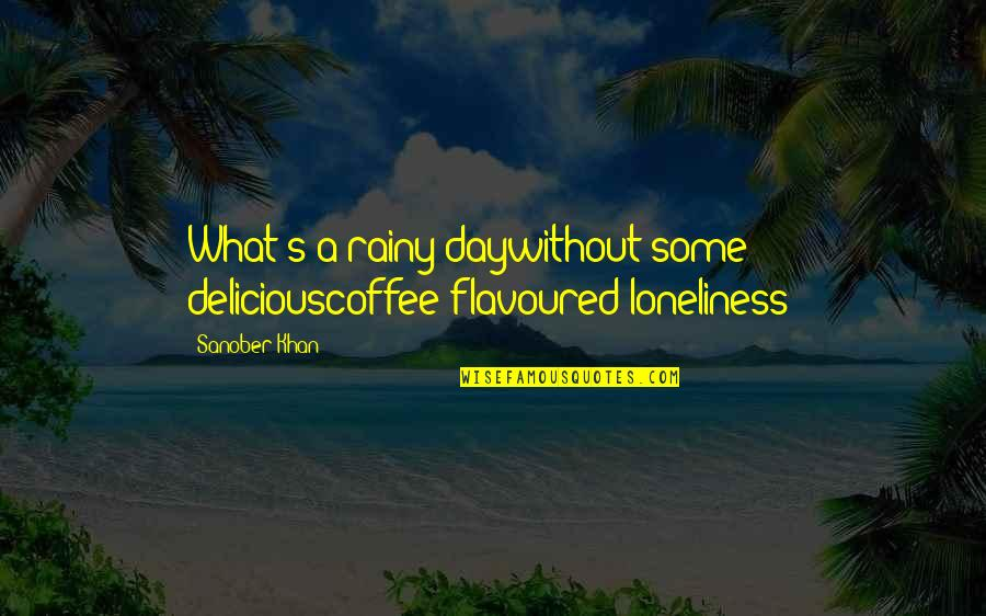 Fake Family And Friends Quotes By Sanober Khan: What's a rainy daywithout some deliciouscoffee-flavoured loneliness?