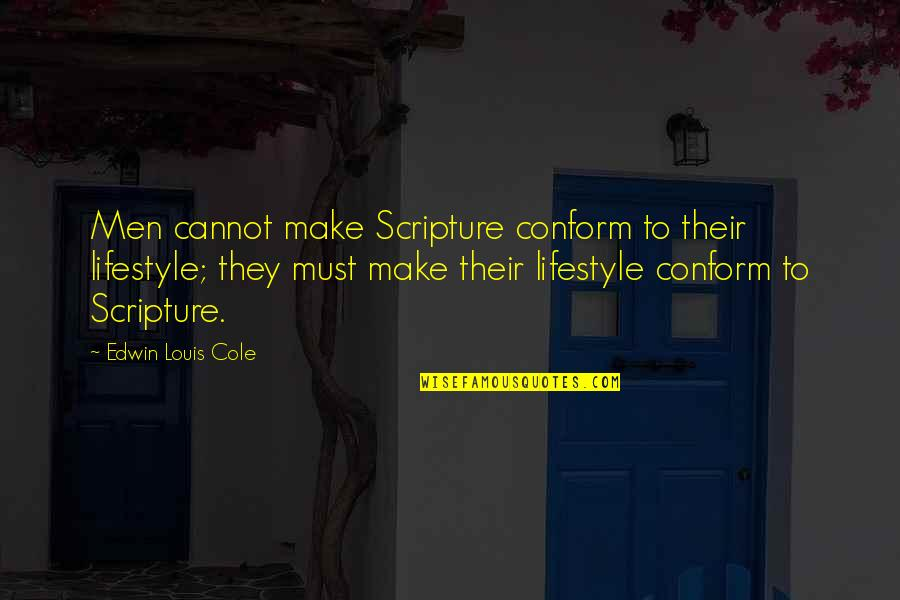 Fake Family In Law Quotes By Edwin Louis Cole: Men cannot make Scripture conform to their lifestyle;