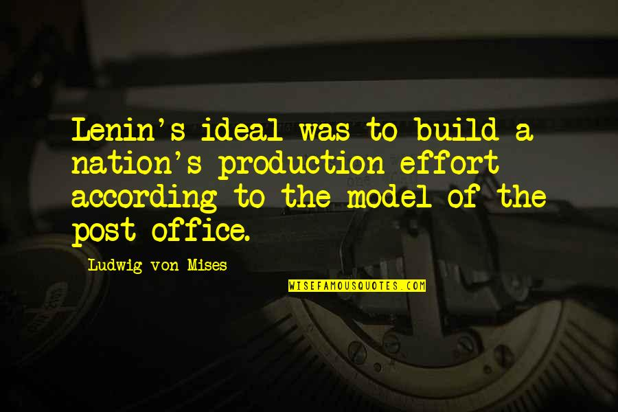 Fake Family In Law Quotes By Ludwig Von Mises: Lenin's ideal was to build a nation's production