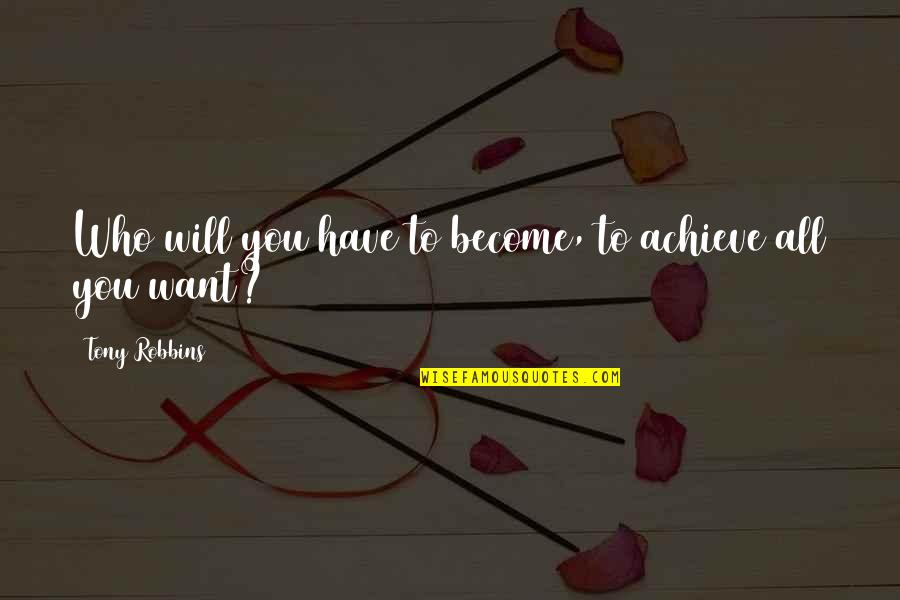 Fake Family In Law Quotes By Tony Robbins: Who will you have to become, to achieve