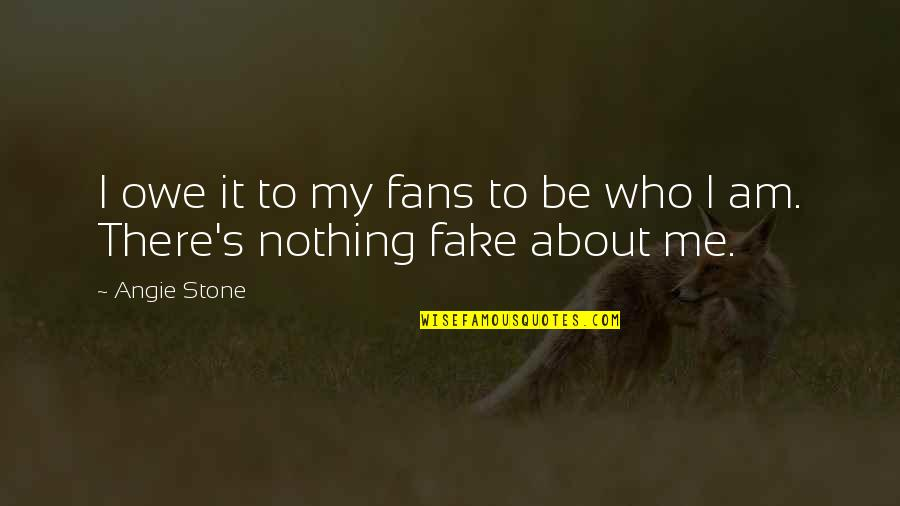 Fake Fans Quotes By Angie Stone: I owe it to my fans to be