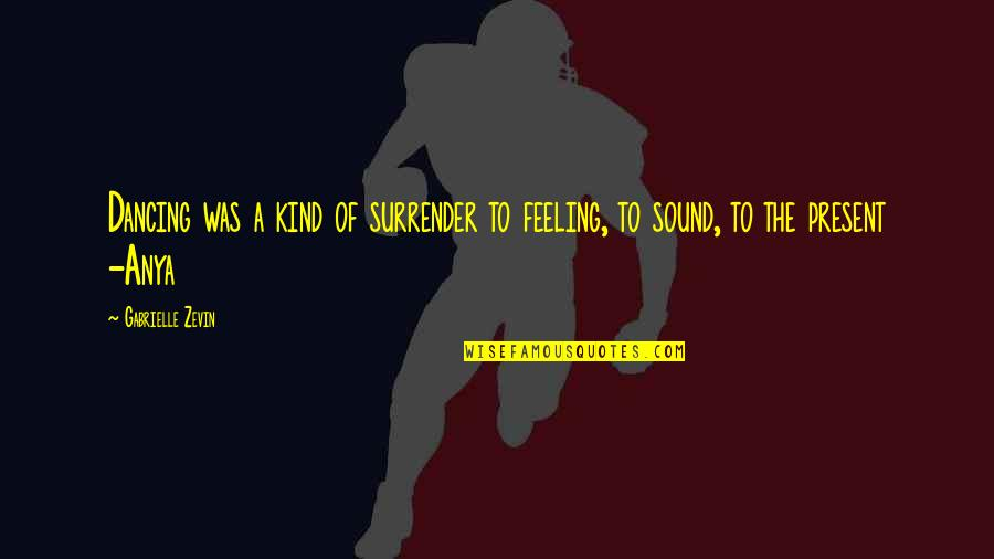 Fake Fans Quotes By Gabrielle Zevin: Dancing was a kind of surrender to feeling,
