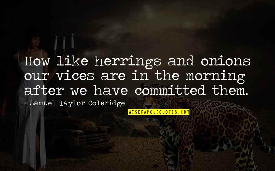 Fake Fans Quotes By Samuel Taylor Coleridge: How like herrings and onions our vices are