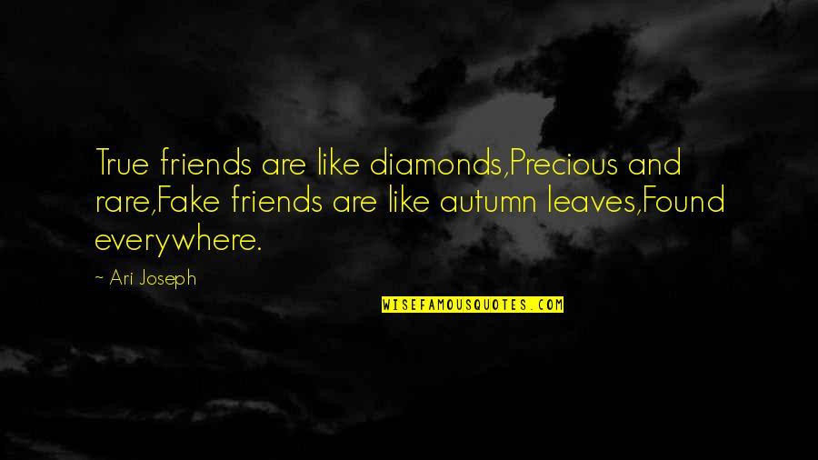 Fake Friends And Quotes By Ari Joseph: True friends are like diamonds,Precious and rare,Fake friends