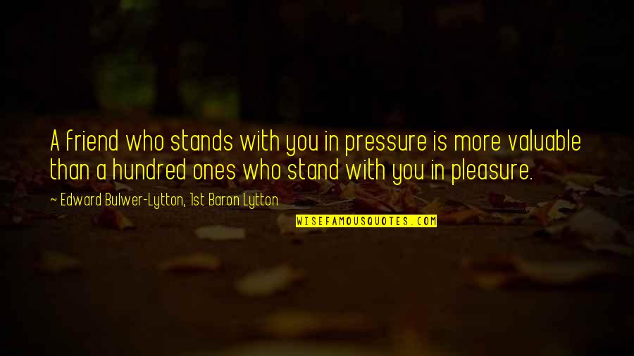 Fake Friends And Quotes By Edward Bulwer-Lytton, 1st Baron Lytton: A friend who stands with you in pressure