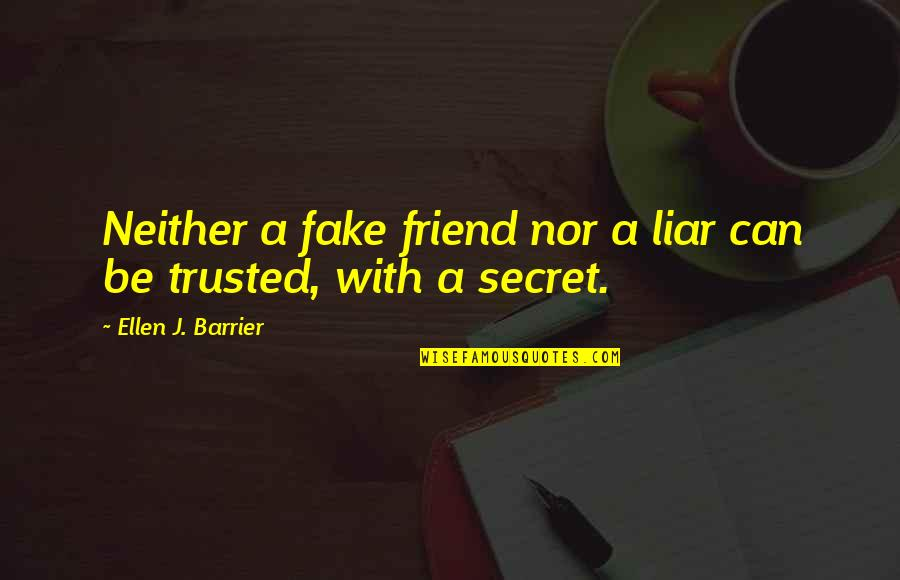 Fake Friends And Quotes By Ellen J. Barrier: Neither a fake friend nor a liar can