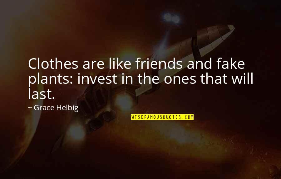 Fake Friends And Quotes By Grace Helbig: Clothes are like friends and fake plants: invest
