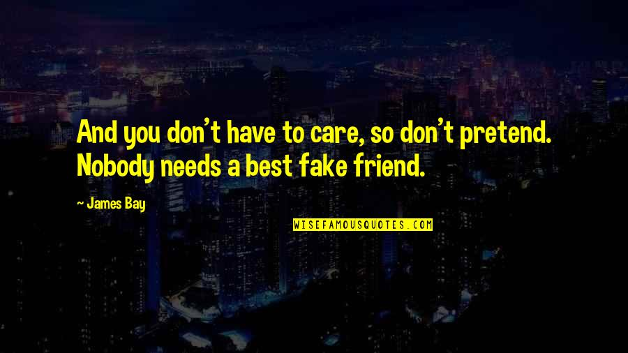 Fake Friends And Quotes By James Bay: And you don't have to care, so don't
