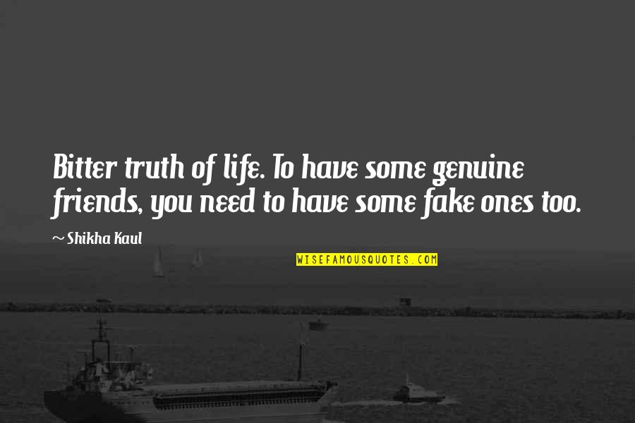 Fake Friends And Quotes By Shikha Kaul: Bitter truth of life. To have some genuine