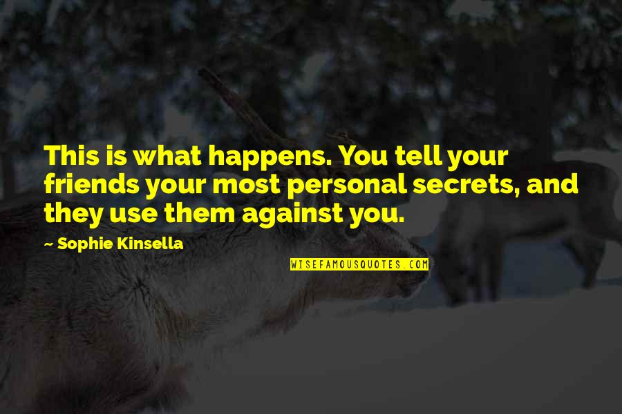 Fake Friends And Quotes By Sophie Kinsella: This is what happens. You tell your friends