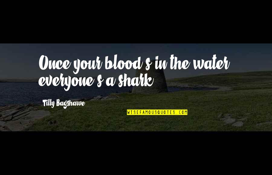 Fake Friends And Quotes By Tilly Bagshawe: Once your blood's in the water, everyone's a