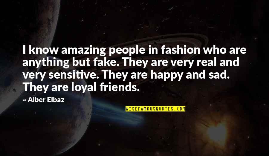 Fake Friends And Real Friends Quotes By Alber Elbaz: I know amazing people in fashion who are