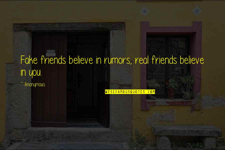 Fake Friends And Real Friends Quotes By Anonymous: Fake friends believe in rumors, real friends believe