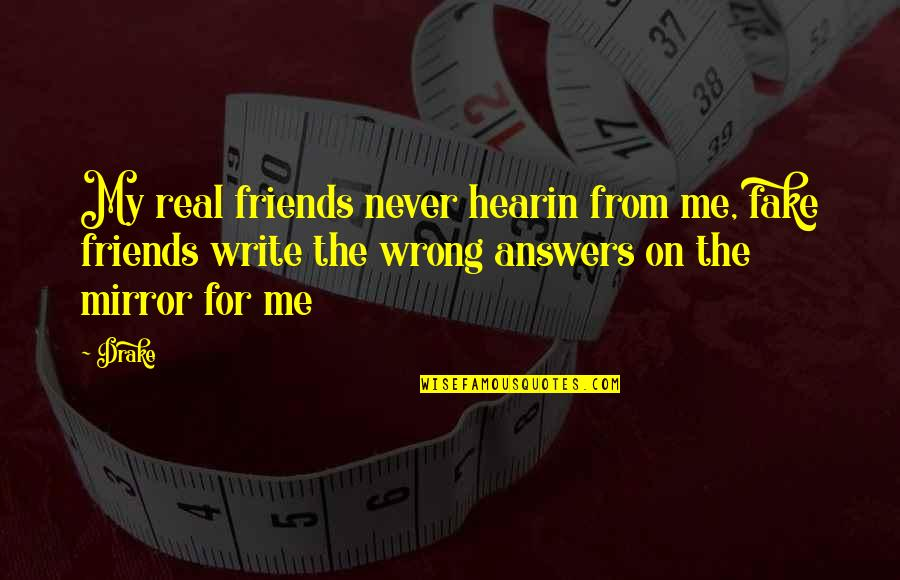 Fake Friends And Real Friends Quotes By Drake: My real friends never hearin from me, fake