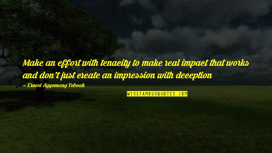 Fake Friends And Real Friends Quotes By Ernest Agyemang Yeboah: Make an effort with tenacity to make real