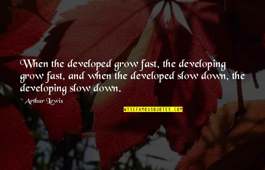 Fake Friends Twitter Quotes By Arthur Lewis: When the developed grow fast, the developing grow