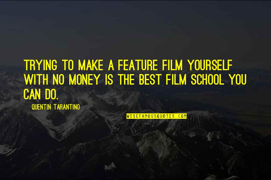 Fake Friends Twitter Quotes By Quentin Tarantino: Trying to make a feature film yourself with