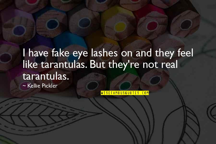 Fake Lashes Quotes By Kellie Pickler: I have fake eye lashes on and they