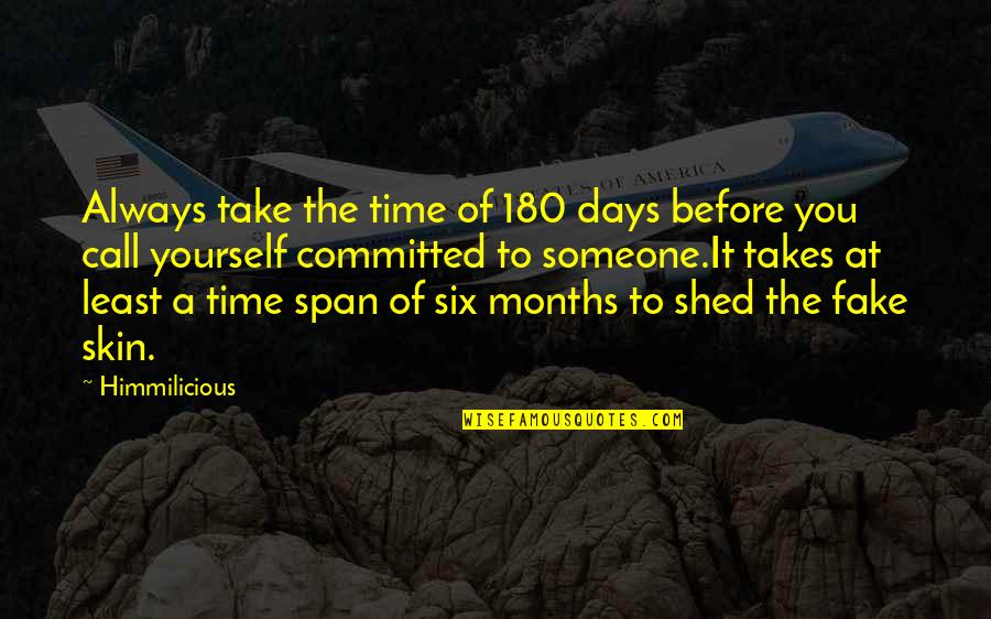 Fake Love Relationship Quotes By Himmilicious: Always take the time of 180 days before