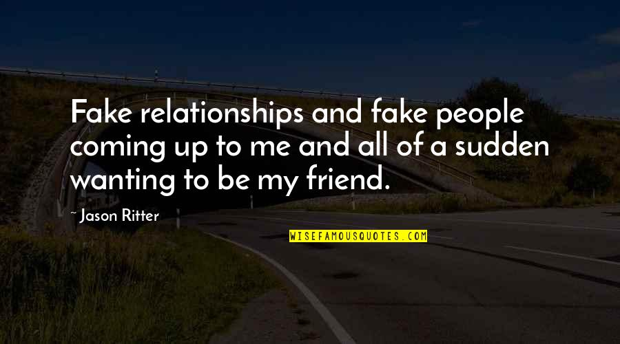 Fake Relationships Quotes By Jason Ritter: Fake relationships and fake people coming up to
