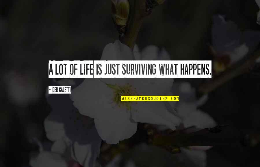 Fake Religious People Quotes By Deb Caletti: A lot of life is just surviving what
