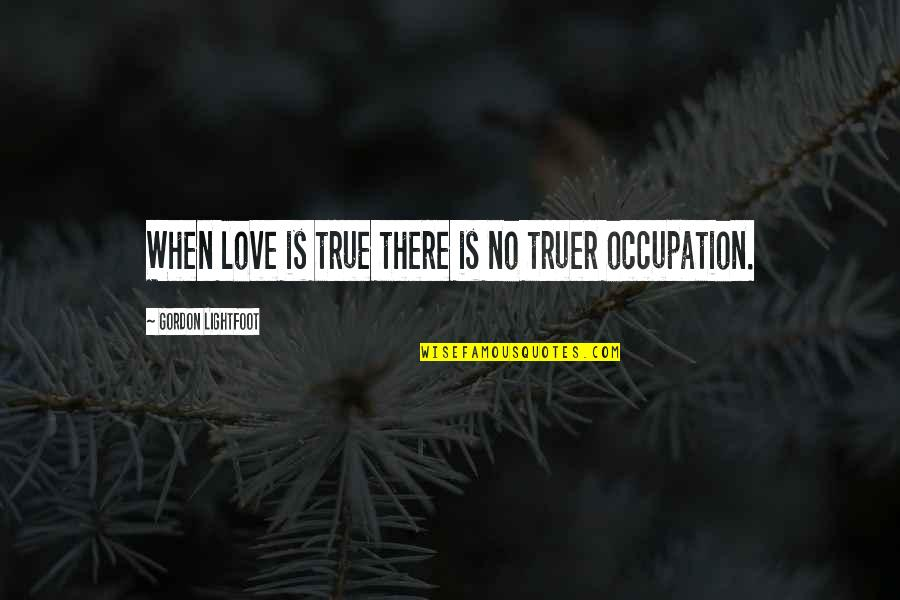 Fake Religious People Quotes By Gordon Lightfoot: When love is true there is no truer