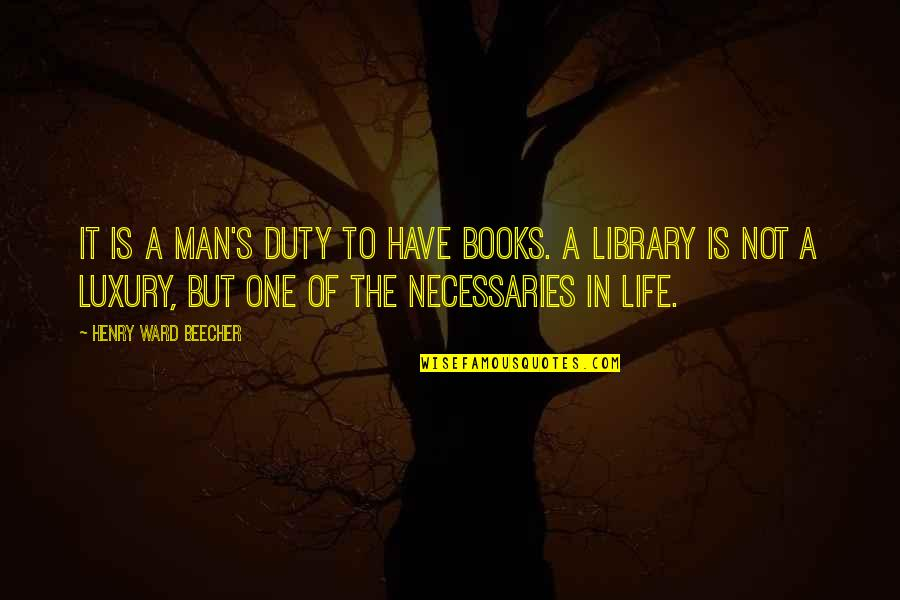 Fake Religious People Quotes By Henry Ward Beecher: It is a man's duty to have books.
