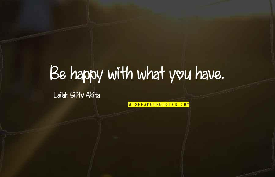Fake Religious People Quotes By Lailah Gifty Akita: Be happy with what you have.
