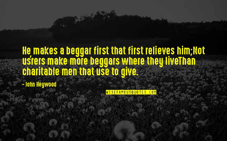 Fake Smile Poems Quotes By John Heywood: He makes a beggar first that first relieves
