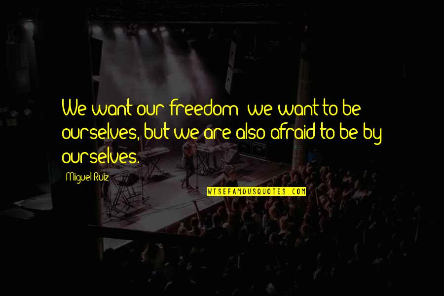 Fake Smile Poems Quotes By Miguel Ruiz: We want our freedom; we want to be
