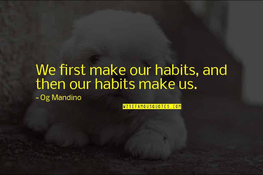 Fake Smile Poems Quotes By Og Mandino: We first make our habits, and then our