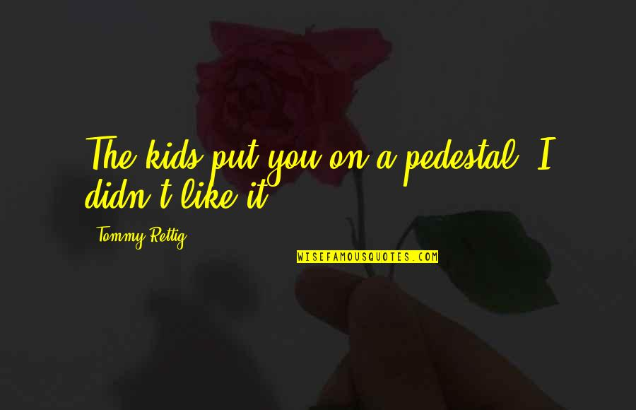 Fake Smile Poems Quotes By Tommy Rettig: The kids put you on a pedestal. I
