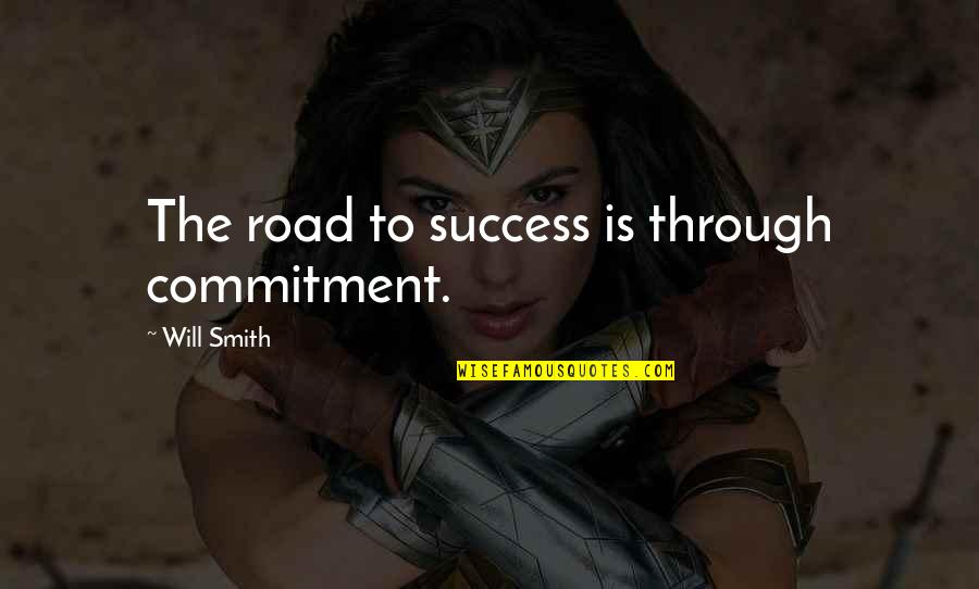 Fake Smile Poems Quotes By Will Smith: The road to success is through commitment.