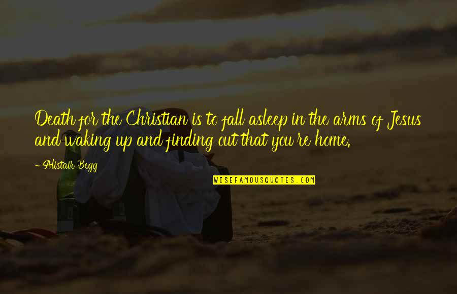 Fall Asleep In My Arms Quotes By Alistair Begg: Death for the Christian is to fall asleep