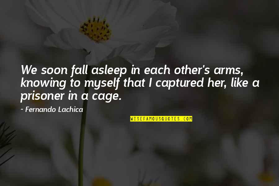 Fall Asleep In My Arms Quotes By Fernando Lachica: We soon fall asleep in each other's arms,