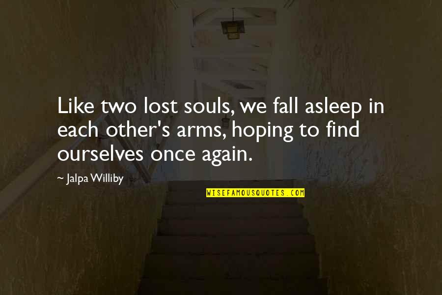Fall Asleep In My Arms Quotes By Jalpa Williby: Like two lost souls, we fall asleep in