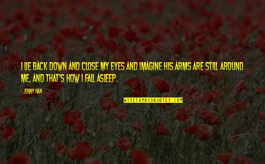 Fall Asleep In My Arms Quotes By Jenny Han: I lie back down and close my eyes