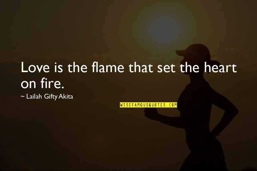 Fall Asleep Texting Quotes By Lailah Gifty Akita: Love is the flame that set the heart