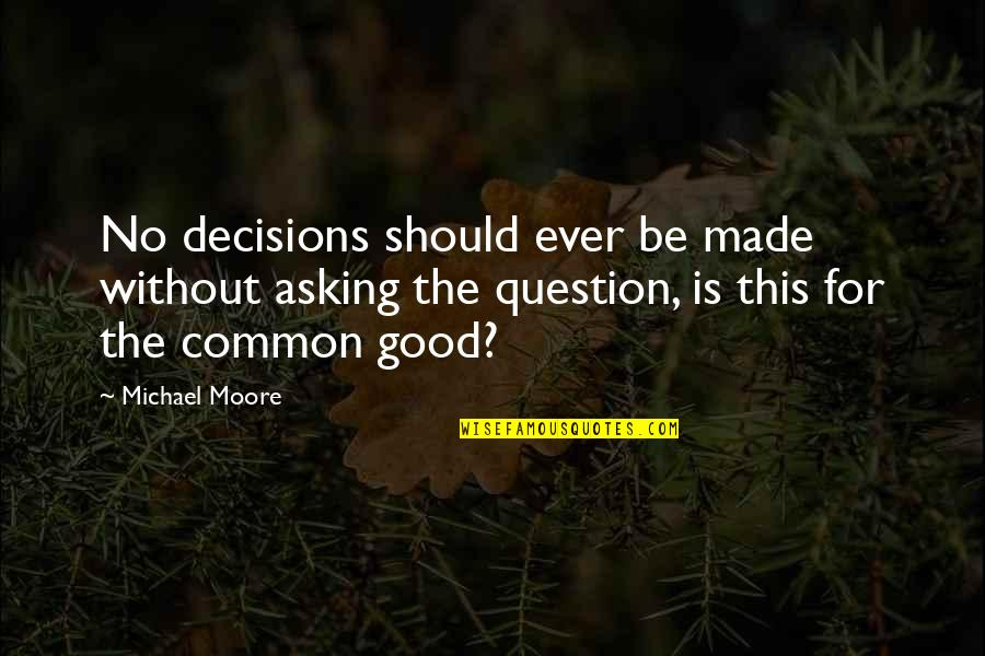 Fall Asleep Texting Quotes By Michael Moore: No decisions should ever be made without asking