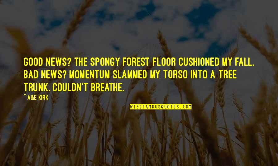 Fall Into Quotes By A&E Kirk: Good news? The spongy forest floor cushioned my
