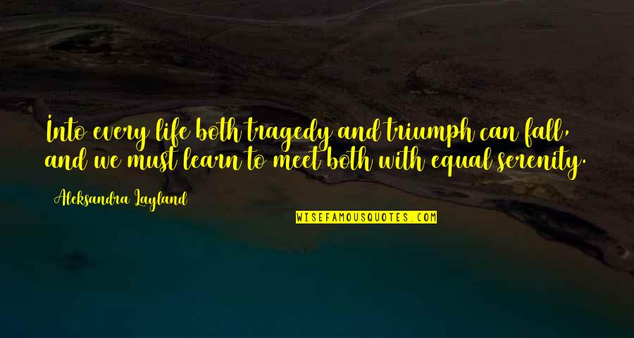 Fall Into Quotes By Aleksandra Layland: Into every life both tragedy and triumph can