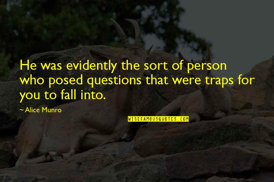 Fall Into Quotes By Alice Munro: He was evidently the sort of person who