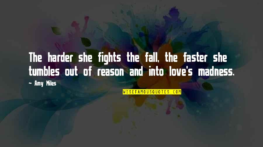 Fall Into Quotes By Amy Miles: The harder she fights the fall, the faster
