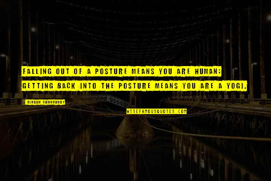 Fall Into Quotes By Bikram Choudhury: Falling out of a posture means you are