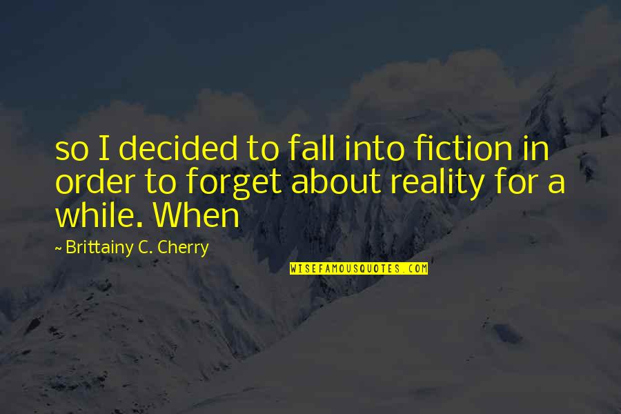 Fall Into Quotes By Brittainy C. Cherry: so I decided to fall into fiction in