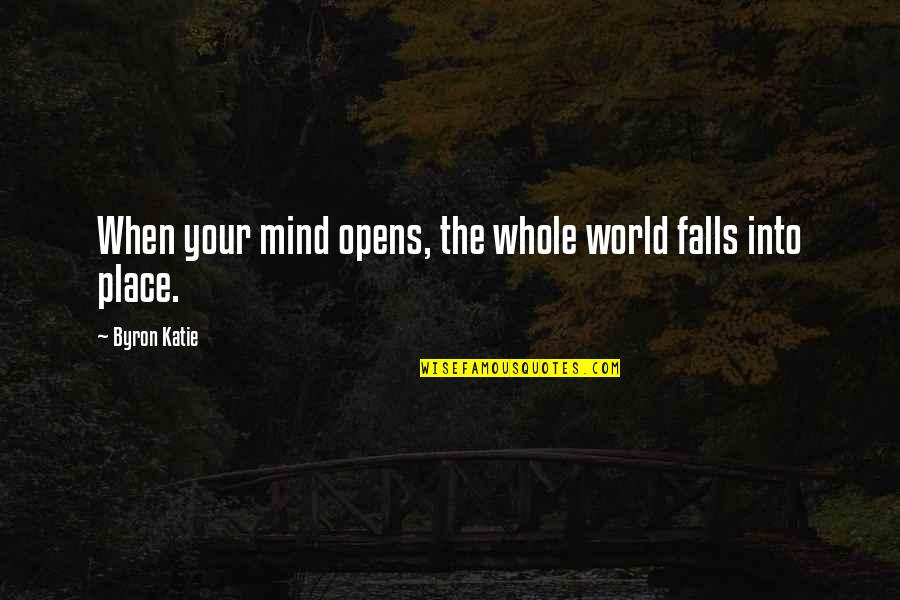 Fall Into Quotes By Byron Katie: When your mind opens, the whole world falls