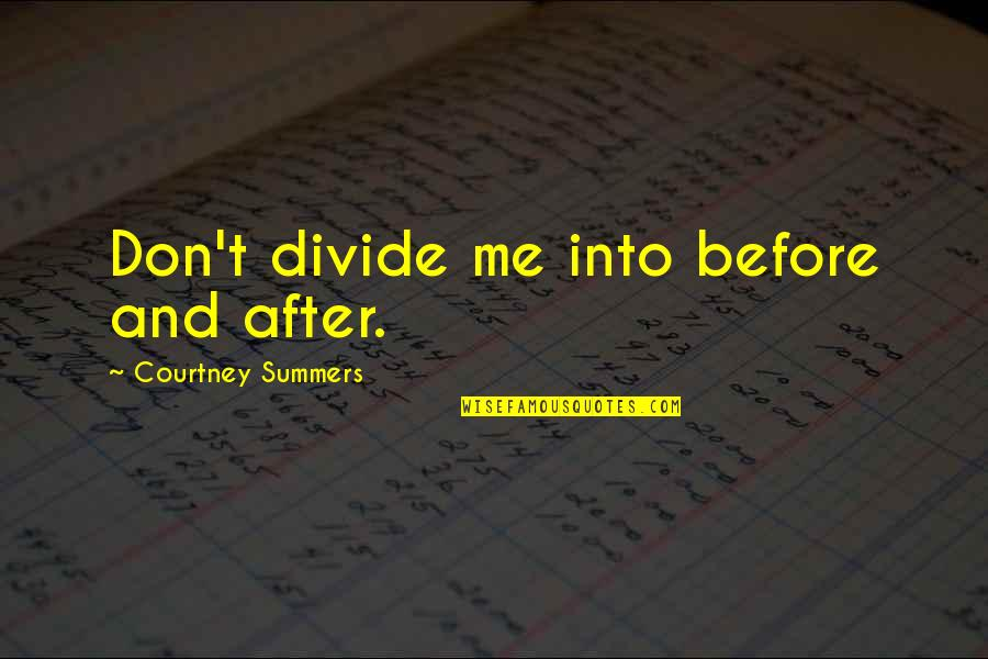 Fall Into Quotes By Courtney Summers: Don't divide me into before and after.