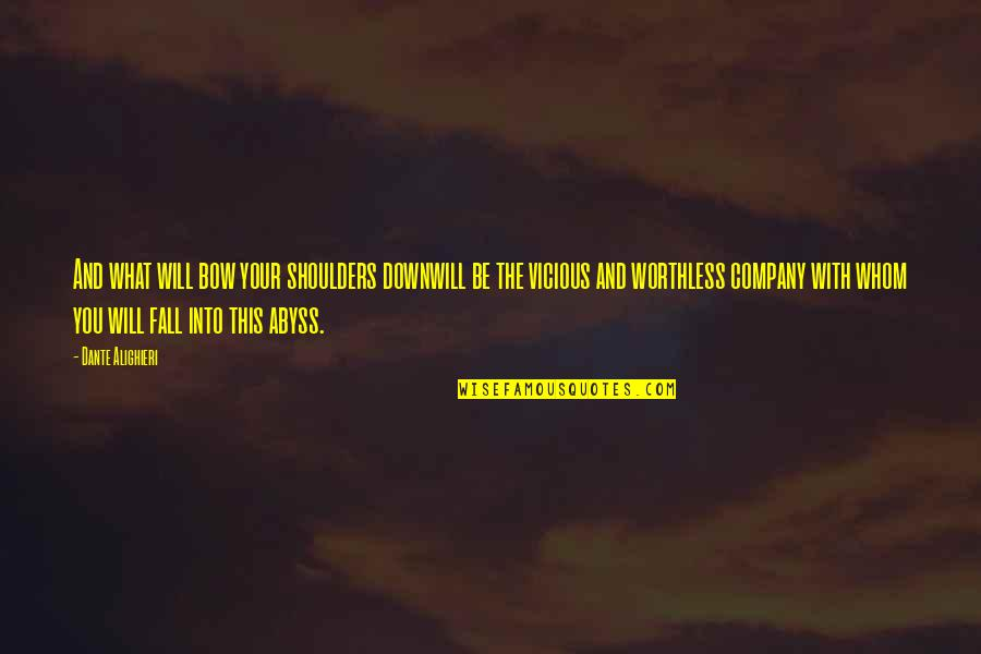 Fall Into Quotes By Dante Alighieri: And what will bow your shoulders downwill be