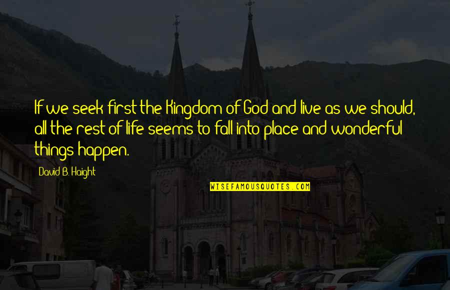 Fall Into Quotes By David B. Haight: If we seek first the Kingdom of God