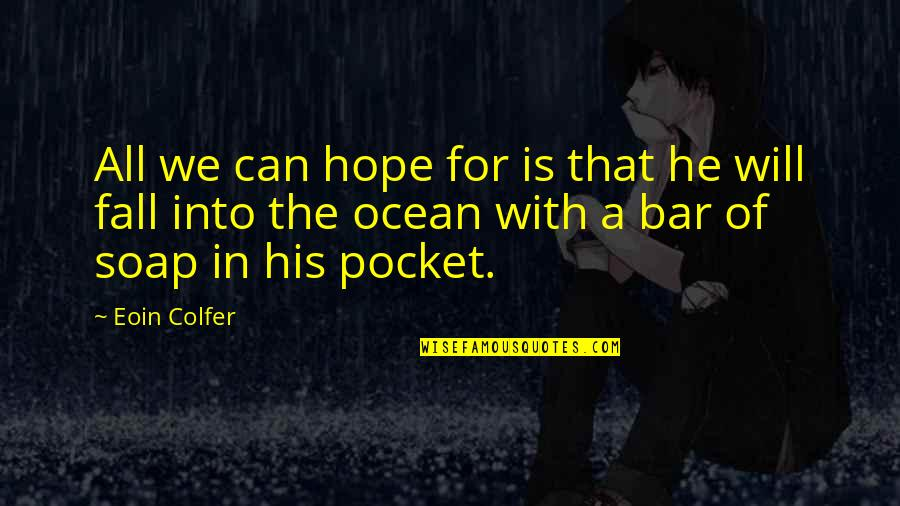 Fall Into Quotes By Eoin Colfer: All we can hope for is that he